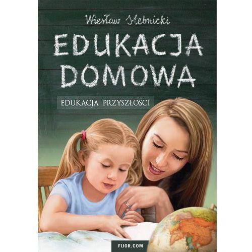 Edukacja domowa. Edukacja przyszłości - Wiesław Stebnicki