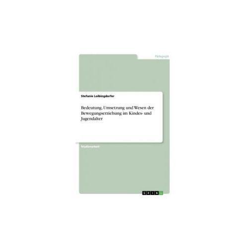 Bedeutung, Umsetzung und Wesen der Bewegungserziehung im Kindes- und Jugendalter (9783668496194)