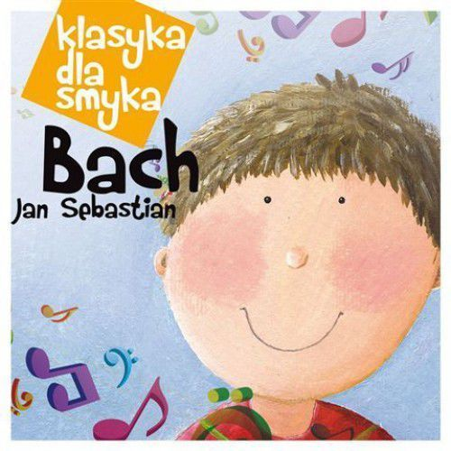 Klasyka dla Smyka. Jan Sebastian Bach