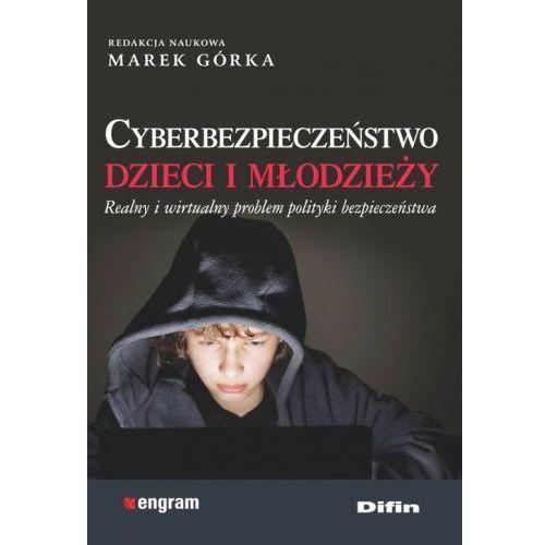 Cyberbezpieczeństwo dzieci i młodzieży Realny i wirtualny problem polityki bezpieczeństwa