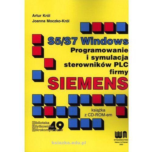 S5/S7 WINDOWS. PROGRAMOWANIE I SYMULACJA STEROWNIKÓW PLC FIRMY SIEMENS (2001)