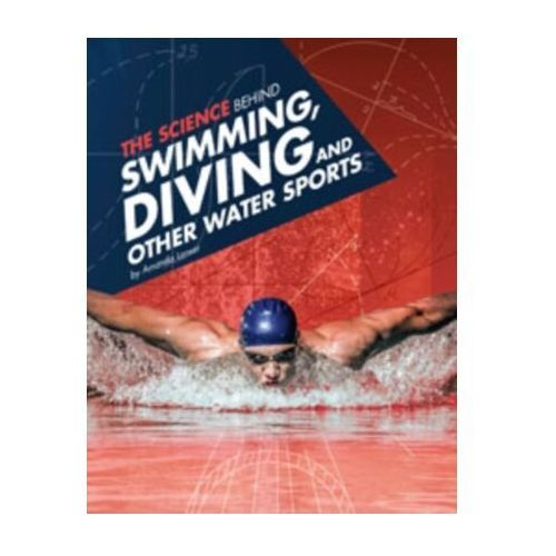 Science Behind Swimming, Diving and Other Water Sports (9781474711449)