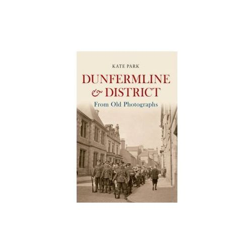 Dunfermline & District From Old Photographs (9781445640181)