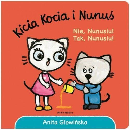 Anita Głowińska - Kicia Kocia i Nunuś. Nie, Nunusiu! Tak, Nunusiu!