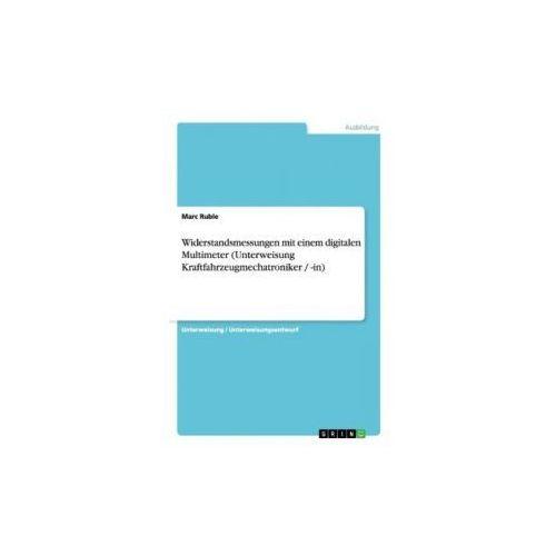 Widerstandsmessungen mit einem digitalen Multimeter (Unterweisung Kraftfahrzeugmechatroniker / -in) (9783656899303)