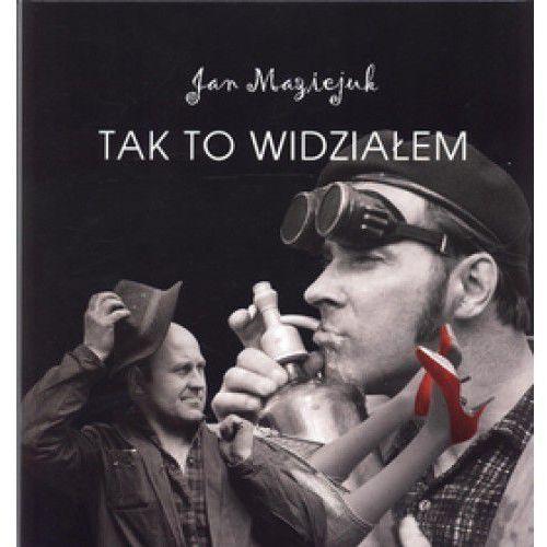 Tak to widziałem - Jan Maziejuk, Wiesław Wiśniewski (ISBN 9788360823132)