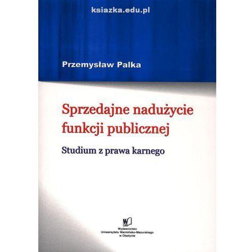 Sprzedajne nadużycie funkcji publicznej. Studium z prawa karnego (634 str.)