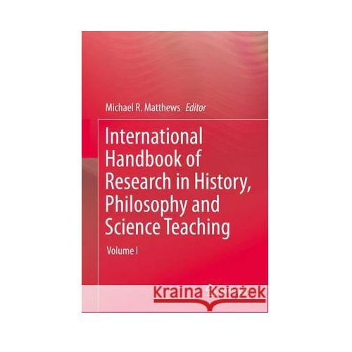 International Handbook of Research in History, Philosophy and Science Teaching