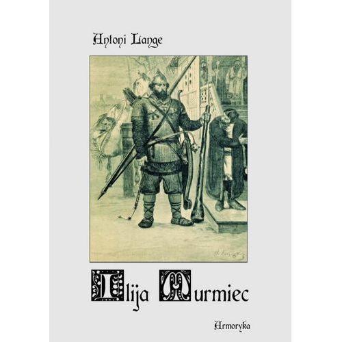 Ilija Muromiec. Na motywach staroruskiej średniowieczne byliny - Antoni Lange, Armoryka