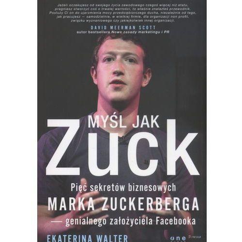 Myśl jak Zuck. Pięć sekretów biznesowych Marka Zuckerberga - genialnego założyciela Facebooka (9788324678785)