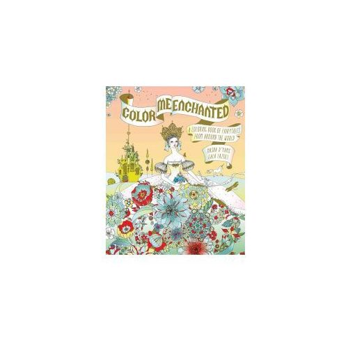 Color Me Enchanted: A Coloring Book of Fairy Tales from Around the World (9780544926837)