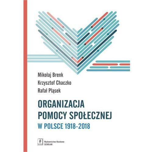 Organizacja pomocy społecznej w Polsce 1918-2018 [Brenk Mikołaj, Chaczko Krzysztof, Pląsek Rafał], Scholar