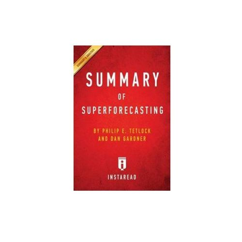 SUMMARY OF SUPERFORECASTING: BY PHILIP E (9781945251832)