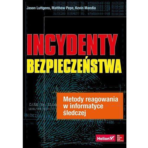Incydenty bezpieczeństwa. Metody reagowania w informatyce śledczej, HELION