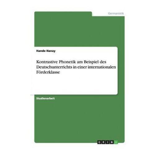 Kontrastive Phonetik am Beispiel des Deutschunterrichts in einer internationalen Foerderklasse (9783656720362)
