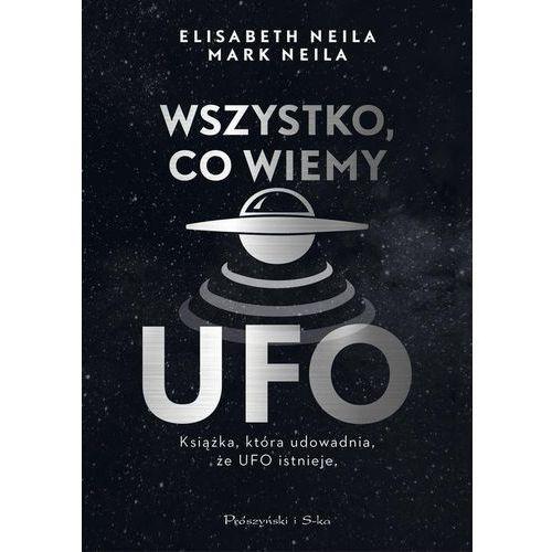 Wszystko Co Wiemy O Ufo - Elisabeth Neila,mark Neila (2020)