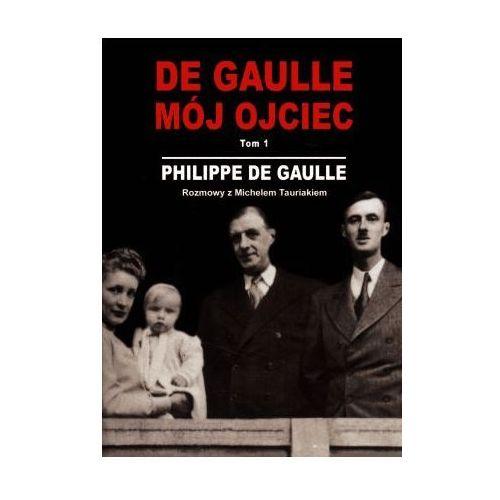 De Gaulle. Mój ojciec. Tom 1 Rozmowy z Michelem Tauriakiem (2009)