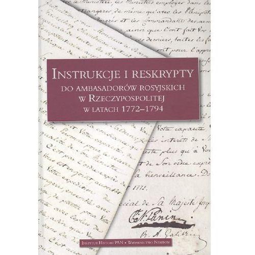 Instrukcje i reskrypty do ambasadorów rosyjskich w Rzeczypospolitej w latach 1772-1794 (9788366018419)