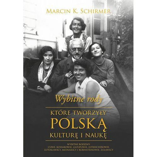 Wybitne rody, które tworzyły polską kulturę i naukę - Marcin K. Schirmer (MOBI)