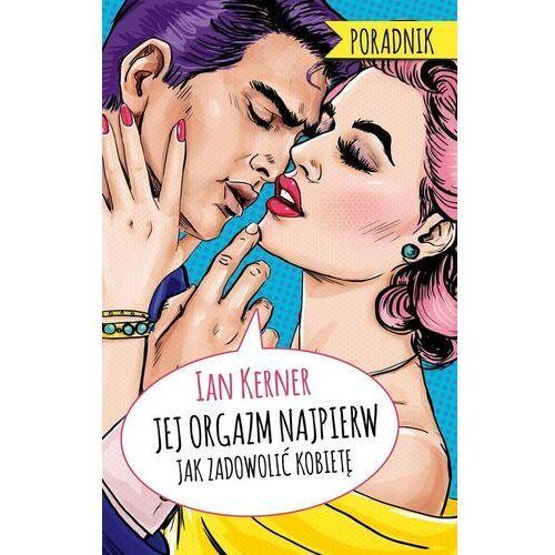Jej orgazm najpierw. poradnik dla myślących mężczyzn (wydanie 2020). - kerner ian (9788381436465)