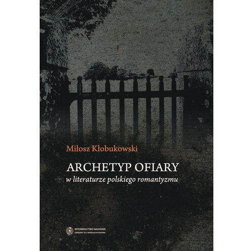 Archetyp ofiary w literaturze polskiego romantyzmu - Miłosz Kłobukowski - ebook