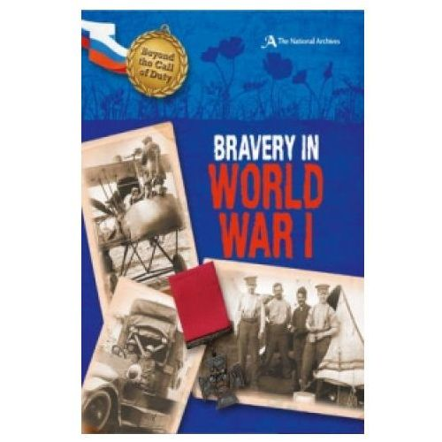 Beyond the Call of Duty: Bravery in World War I (The National Archives) (9780750283885)