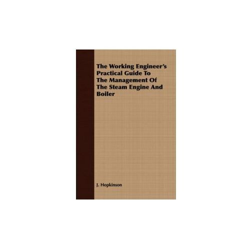 Working Engineer's Practical Guide To The Management Of The Steam Engine And Boiler (9781443700153)