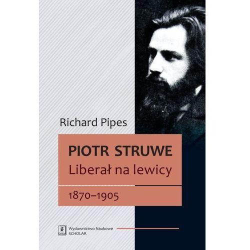 Piotr Struwe Liberał na lewicy 1870-1905 (9788373837980)