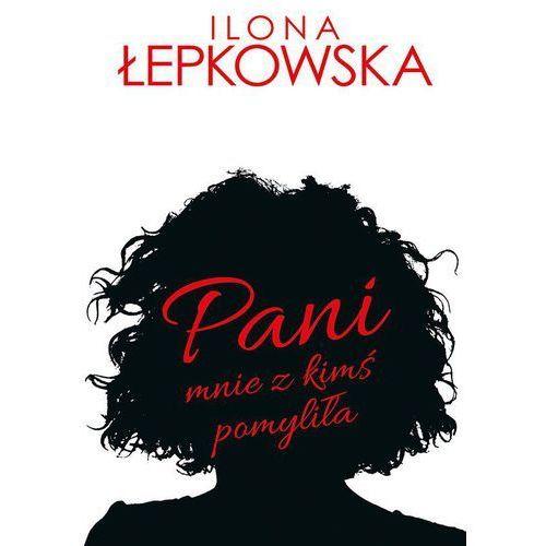 Pani mnie z kimś pomyliła [E-book], Ilona Łepkowska