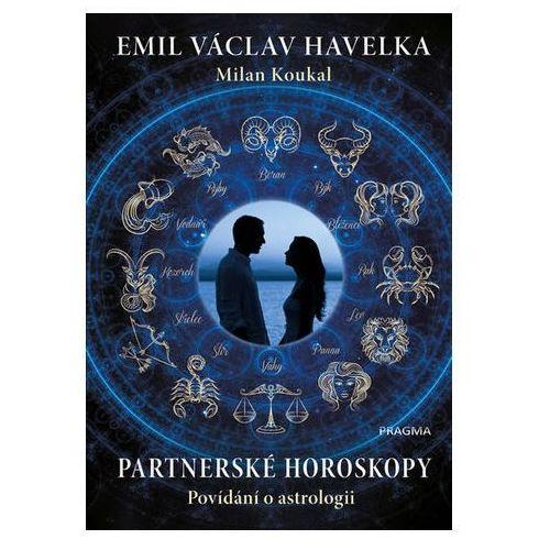Partnerské horoskopy - Povídání o astrologii Havelka Emil Václav, Koukal Milan