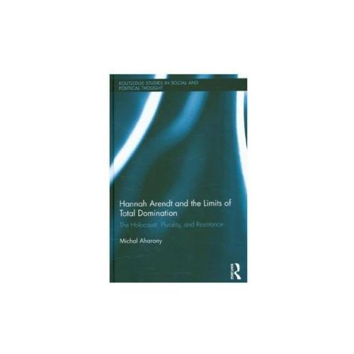 Hannah Arendt and the Limits of Total Domination (9780415702560)