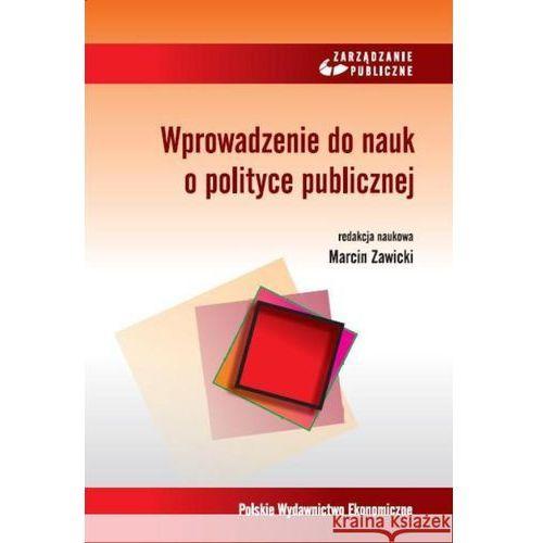 Wprowadzenie do nauk o polityce publicznej - Dostępne od: 2013-10-18, Zawicki Marcin