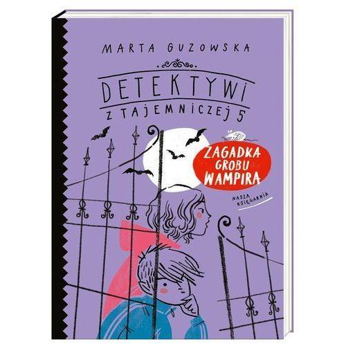 Zagadka grobu wampira Detektywi z Tajemniczej 5 [Guzowska Marta] (176 str.)