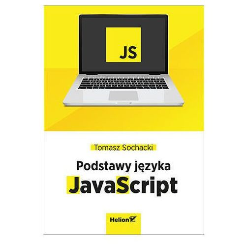JavaScript. Tworzenie nowoczesnych aplikacji webowych - Tomasz Sochacki, Helion