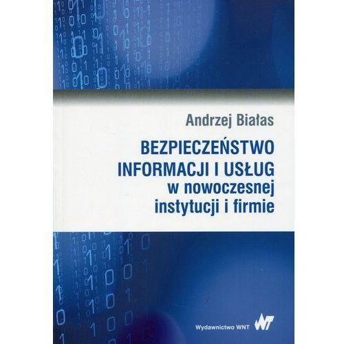 Bezpieczeństwo informacji i usług w nowoczesnej instytucji i firmie - Andrzej Białas (550 str.)