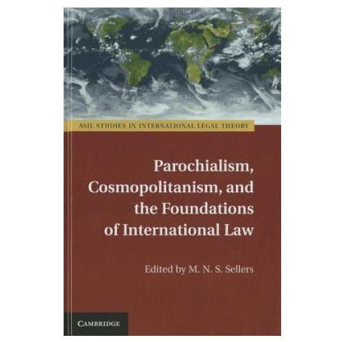 Parochialism, Cosmopolitanism, and the Foundations of International Law (9780521518024)