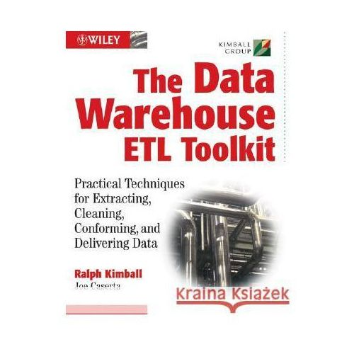 The Data Warehouse ETL Toolkit: Practical Techniques for Extracting, Cleaning, Conforming, and Delivering Data (9780764567575)