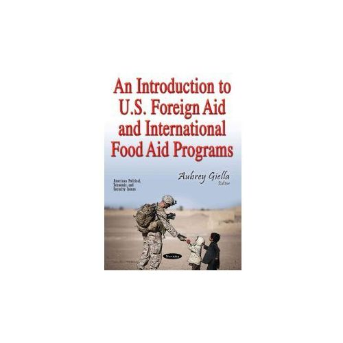 Introduction to U.S. Foreign Aid & International Food Aid Programs (9781536104103)