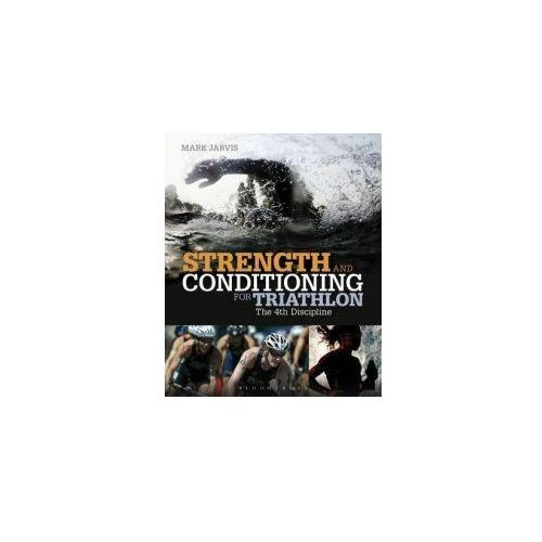 Strength and Conditioning for Triathlon, Jarvis, Mark