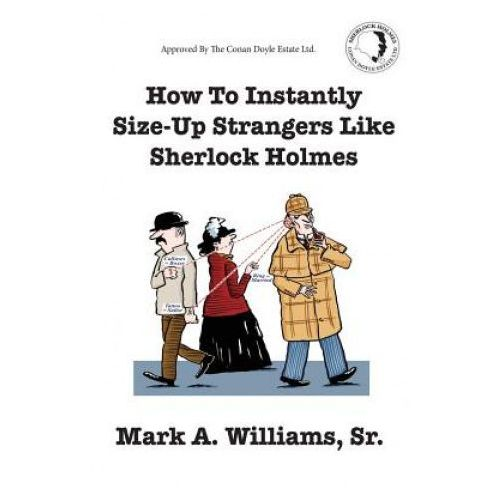 How to Instantly Size Up Strangers Like Sherlock Holmes (9780990718000)