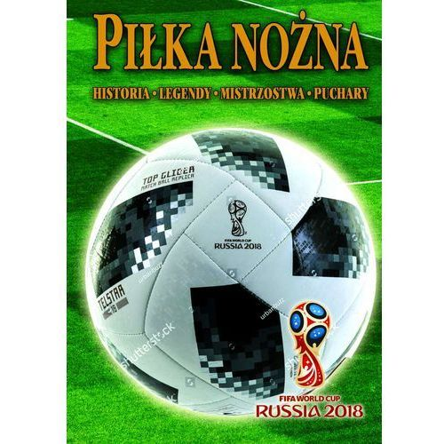 Piłka nożna historia legendy mistrzostwa puchary (200 str.)