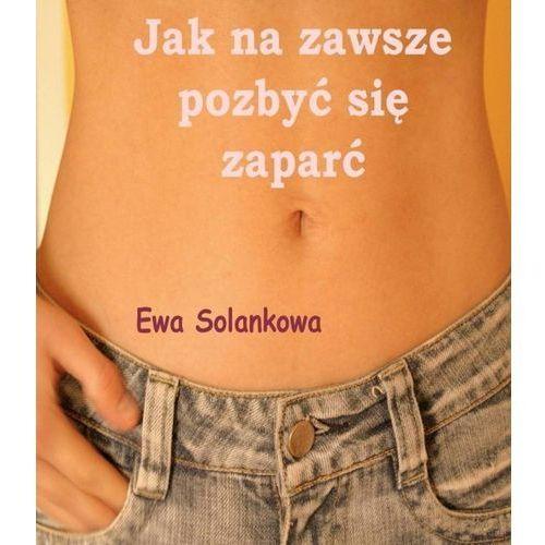 Jak na zawsze pozbyć się zaparć - Ewa Solankowa (9788363080570)