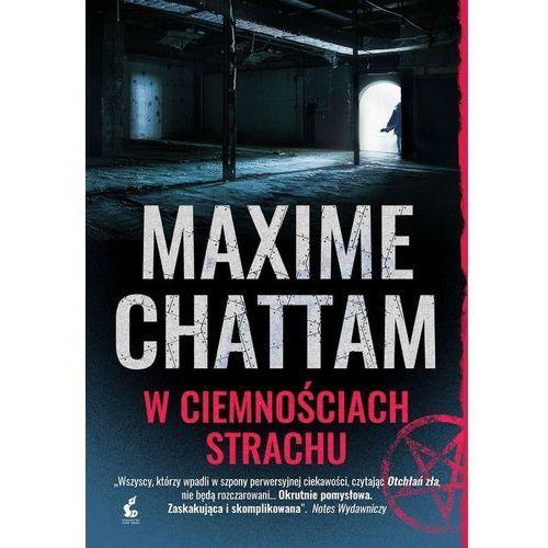 Trylogia zła 2 W ciemnościach strachu - Maxime Chattam (9788381103862)