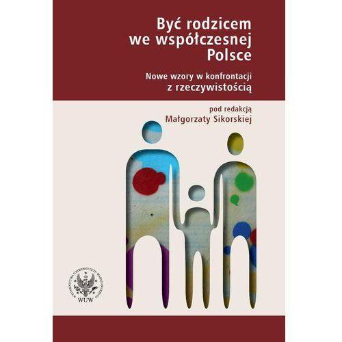 Być rodzicem we współczesnej Polsce. Nowe wzory w konfrontacji z rzeczywistością. (2009)