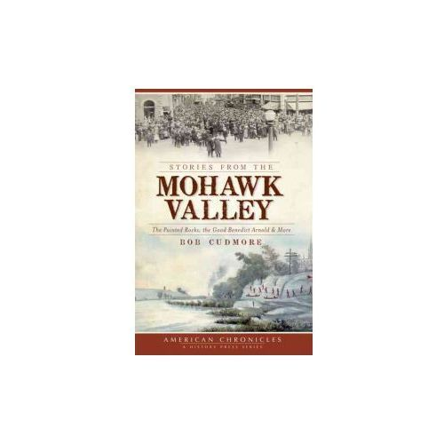 Stories from the Mohawk Valley:: The Painted Rocks, the Good Benedict Arnold & More