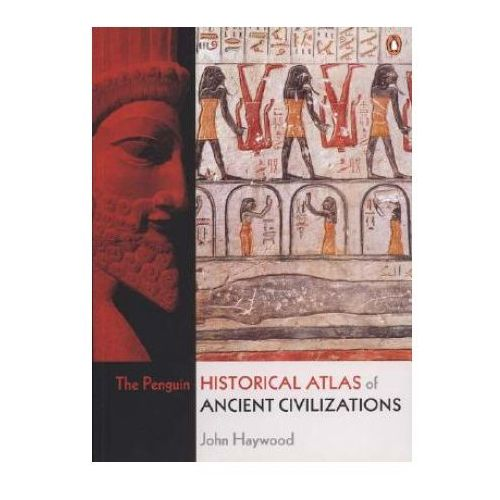 Penguin Historical Atlas of Ancient Civilizations, Haywood, John