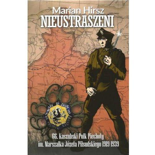 Nieustraszeni 66. Kaszubski Pułk Piechoty im. Marszałka Józefa Piłsudskiego 1919-1939
