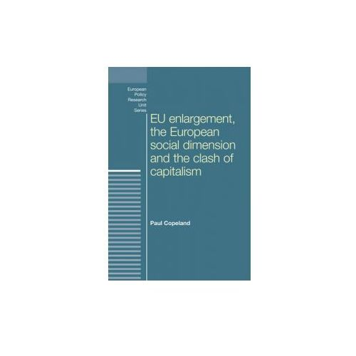 Eu Enlargement, the Clash of Capitalisms and the European Social Dimension (9780719088254)
