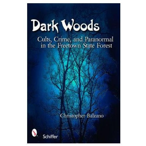 Dark Woods: Cults, Crime, and Paranormal in the Freetown State Forest (9780764327995)