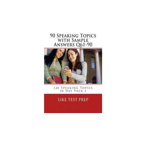 90 Speaking Topics with Sample Answers Q61-90: 120 Speaking Topics 30 Day Pack 3